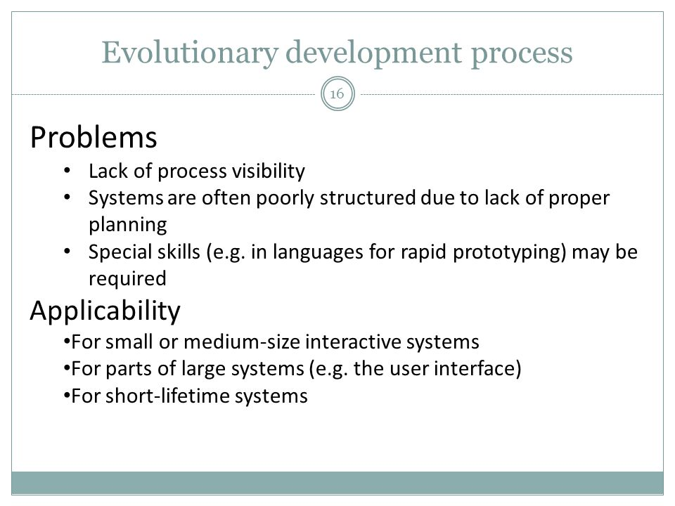 Evolutionary development process Problems Lack of process visibility Systems are often poorly structured due to lack of proper planning Special skills (e.g.