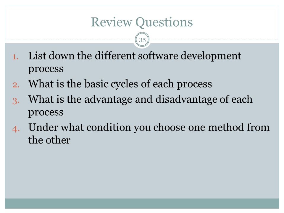 Review Questions 1. List down the different software development process 2.