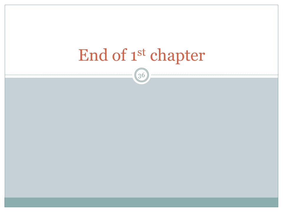 End of 1 st chapter 36