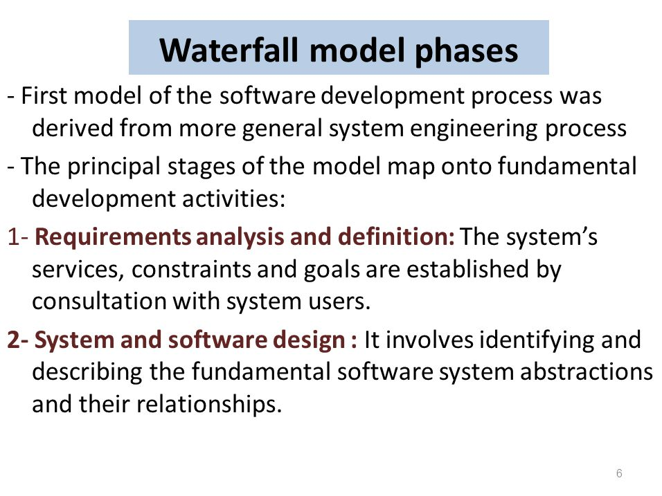 Waterfall model phases - First model of the software development process was derived from more general system engineering process - The principal stag