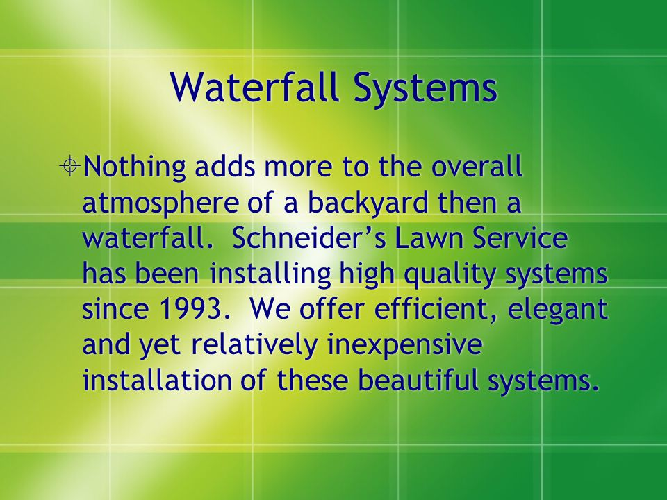 Waterfall Systems  Nothing adds more to the overall atmosphere of a backyard then a waterfall.