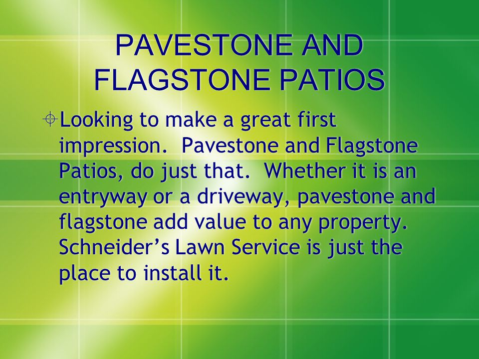 PAVESTONE AND FLAGSTONE PATIOS  Looking to make a great first impression.