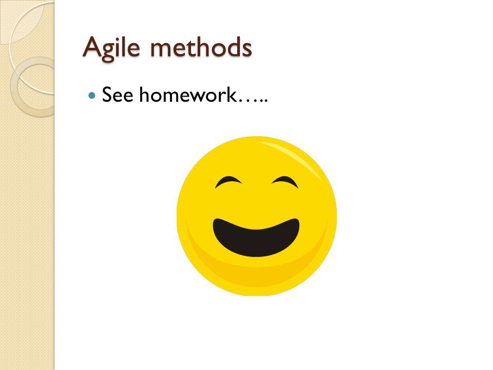 Agile methods See homework…..