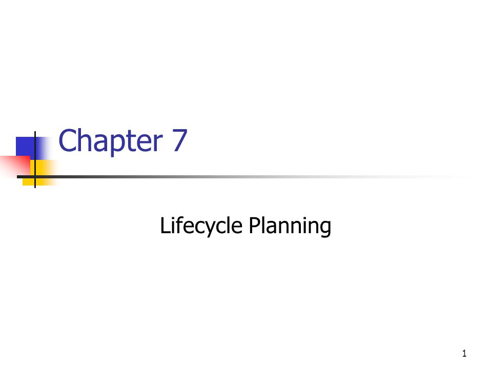 1 Chapter 7 Lifecycle Planning