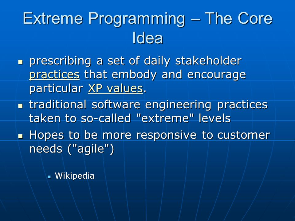 Extreme Programming (XP) Agile method Agile method early 2000's, the most popular of which is Extreme Programming. early 2000's, the most popular of w