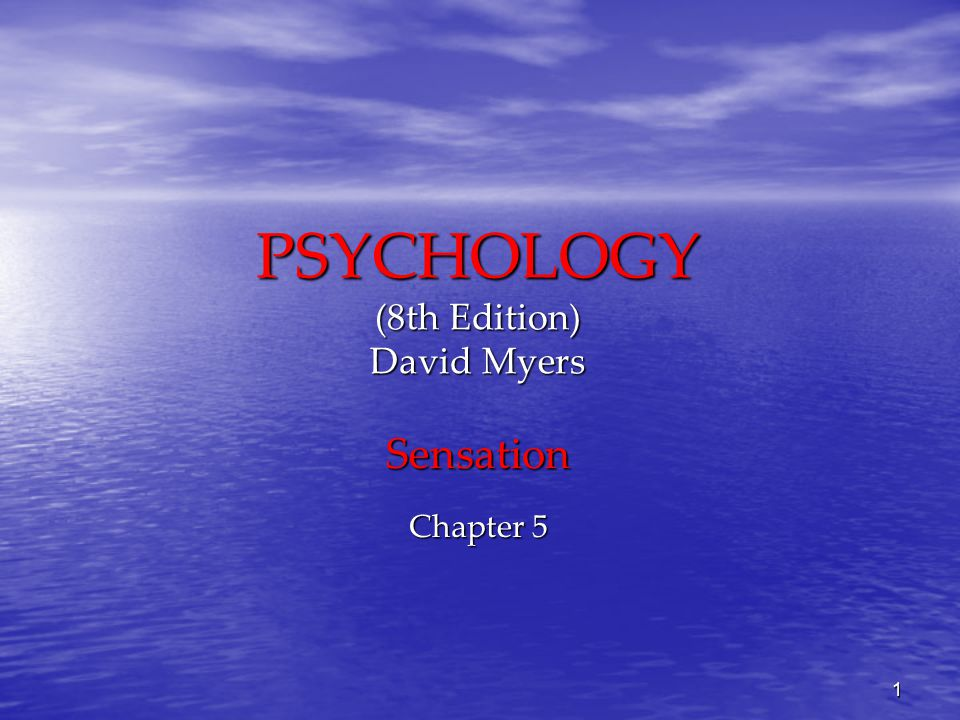 1 PSYCHOLOGY (8th Edition) David Myers Sensation Chapter 5