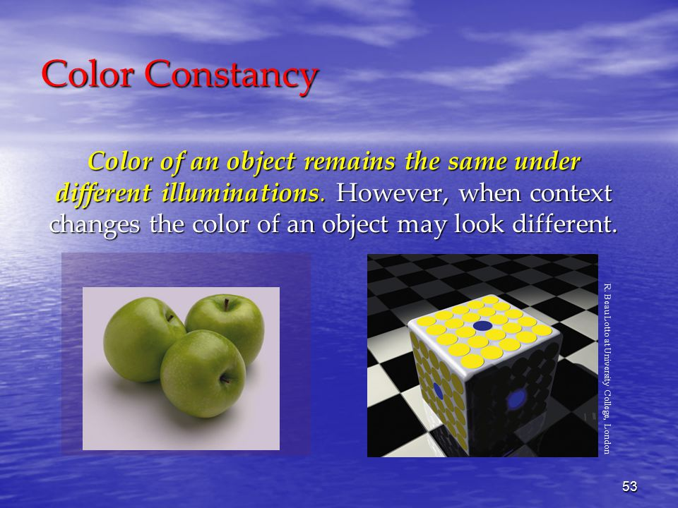 53 Color Constancy Color of an object remains the same under different illuminations.