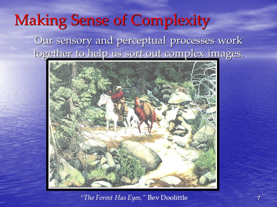 7 Our sensory and perceptual processes work together to help us sort out complex images.