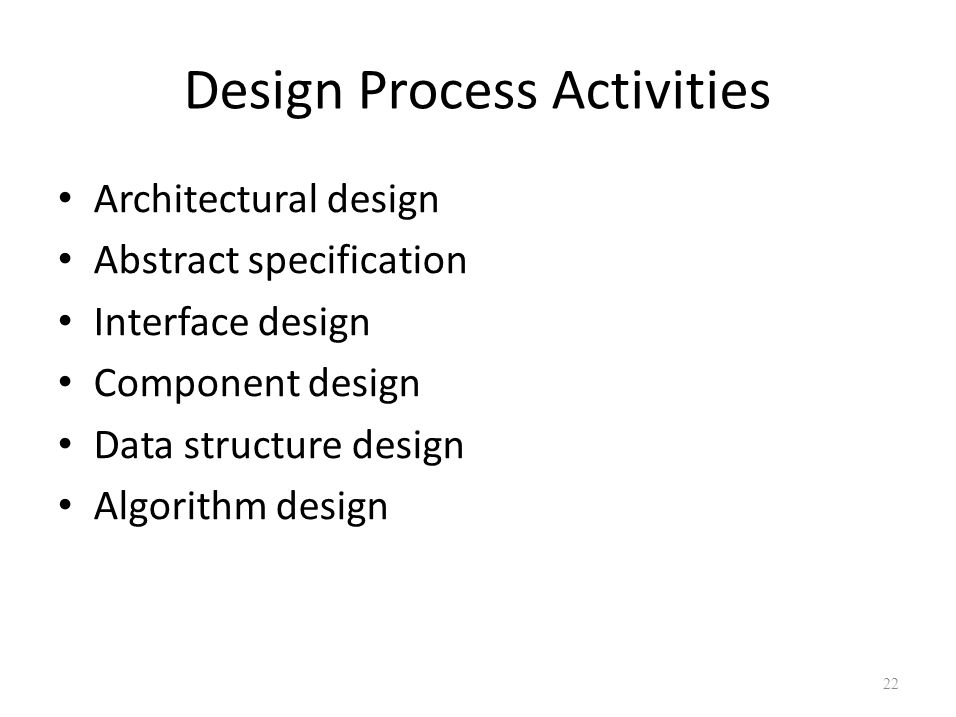 Design Process Activities Architectural design Abstract specification Interface design Component design Data structure design Algorithm design 22