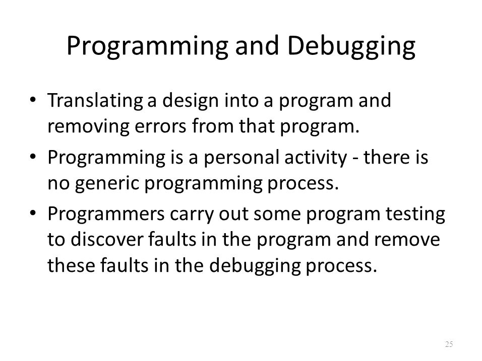 Programming and Debugging Translating a design into a program and removing errors from that program. Programming is a personal activity - there is no