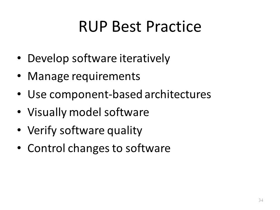 RUP Best Practice Develop software iteratively Manage requirements Use component-based architectures Visually model software Verify software quality C