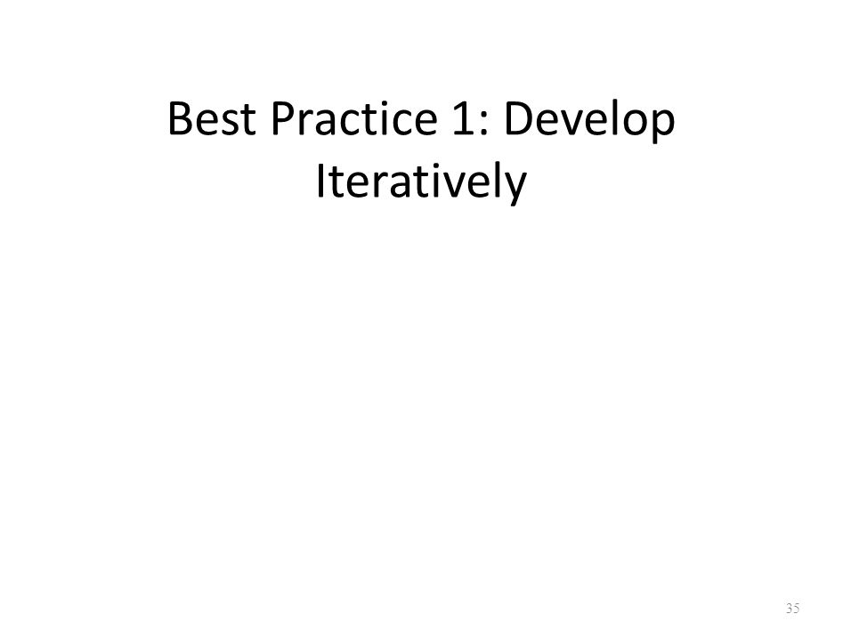 Best Practice 1: Develop Iteratively 35
