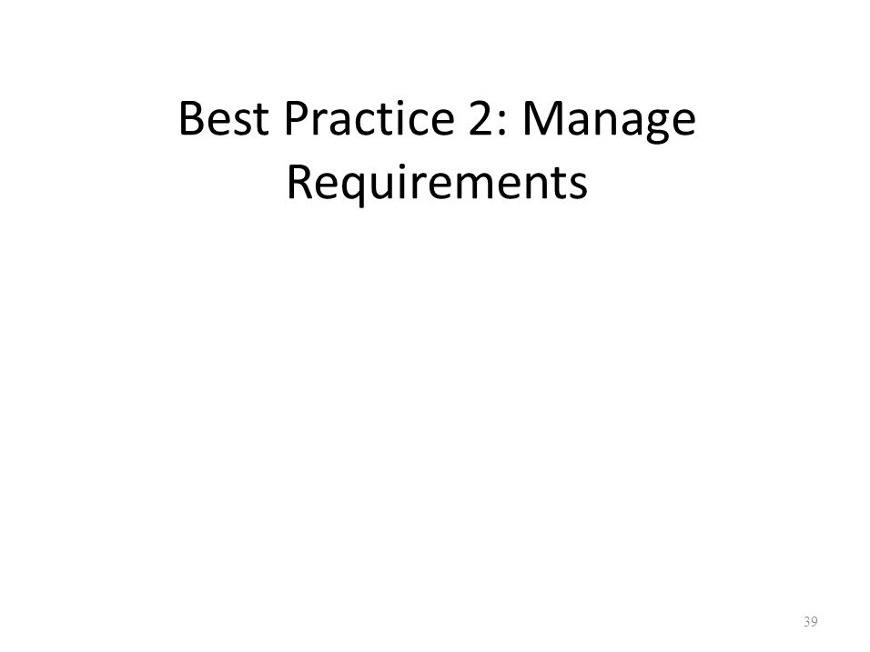 Best Practice 2: Manage Requirements 39