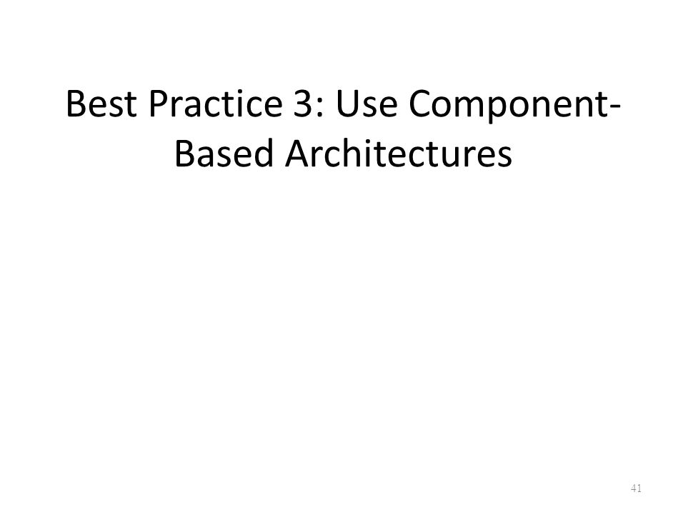 Best Practice 3: Use Component- Based Architectures 41