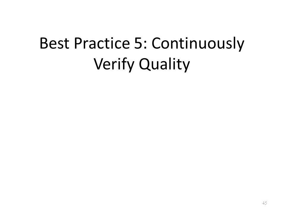Best Practice 5: Continuously Verify Quality 45