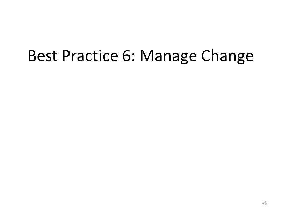 Best Practice 6: Manage Change 48