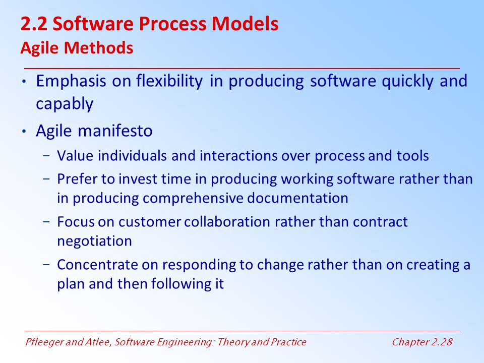 Pfleeger and Atlee, Software Engineering: Theory and PracticeChapter 2.28 2.2 Software Process Models Agile Methods Emphasis on flexibility in produci