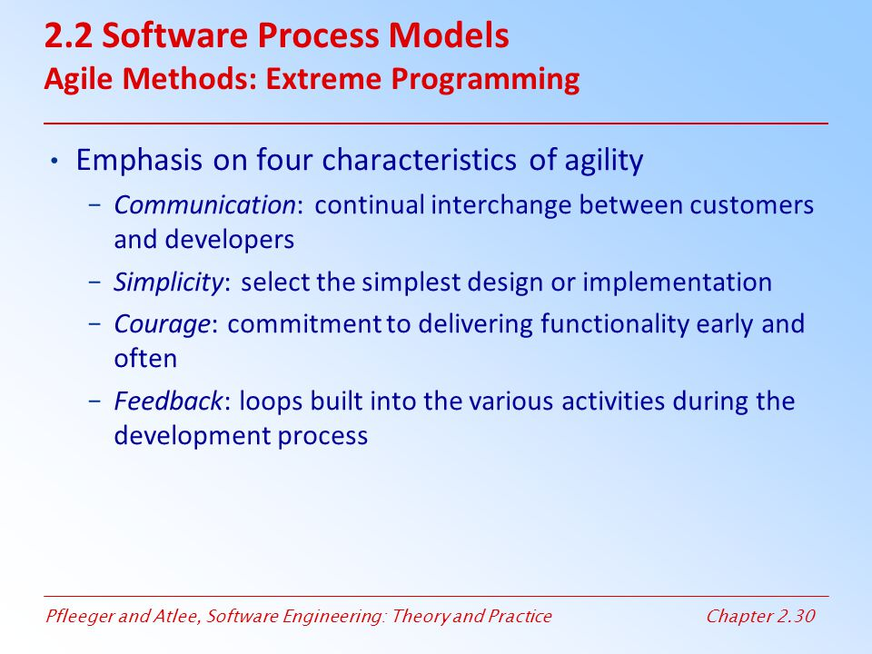 Pfleeger and Atlee, Software Engineering: Theory and PracticeChapter 2.30 2.2 Software Process Models Agile Methods: Extreme Programming Emphasis on f