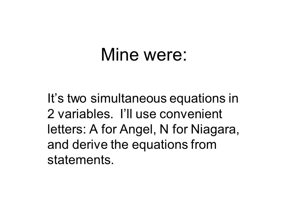 Mine were: It's two simultaneous equations in 2 variables.
