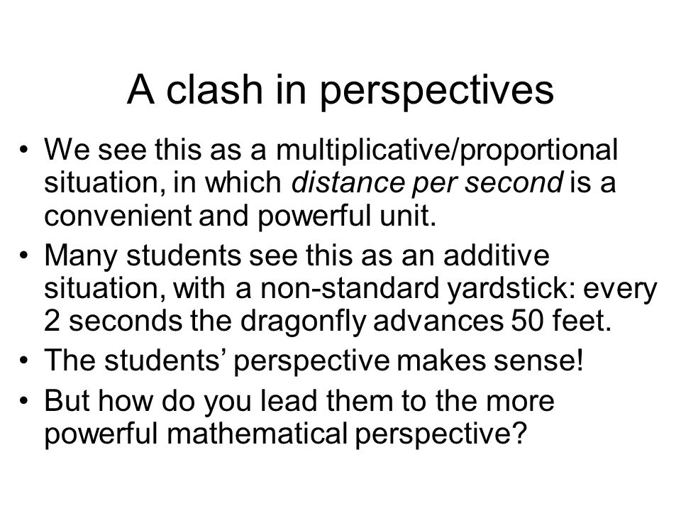 A clash in perspectives We see this as a multiplicative/proportional situation, in which distance per second is a convenient and powerful unit.