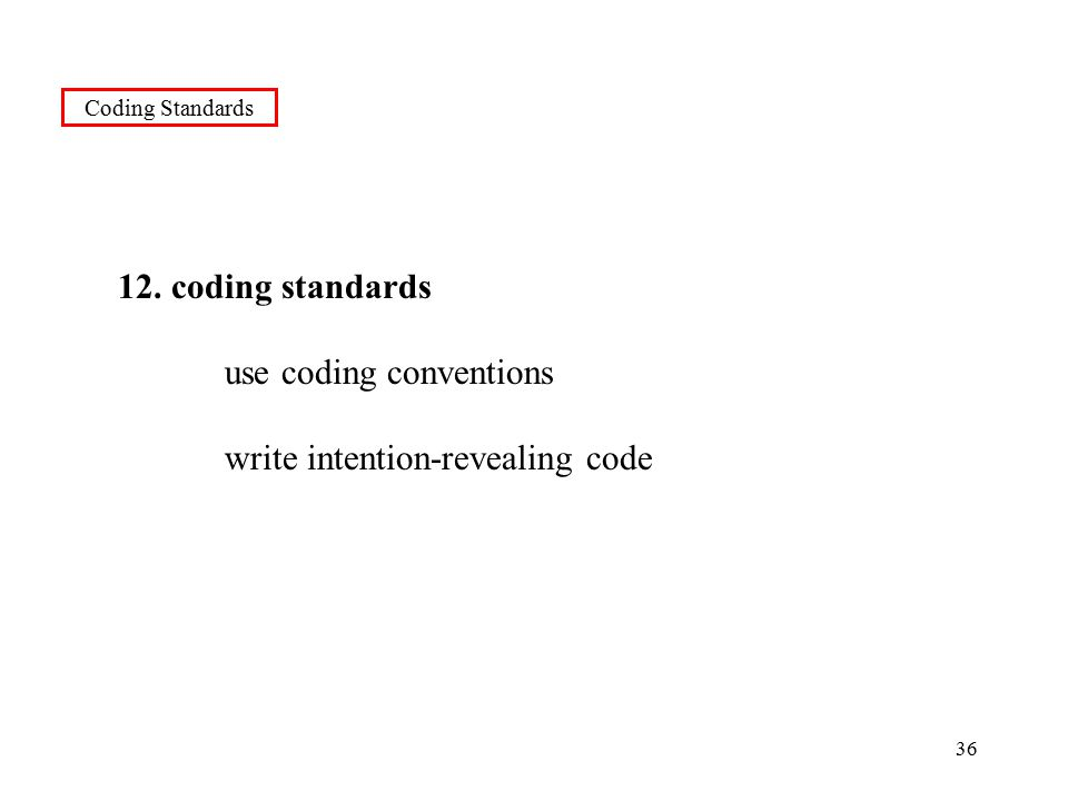 36 Coding Standards 12. coding standards use coding conventions write intention-revealing code