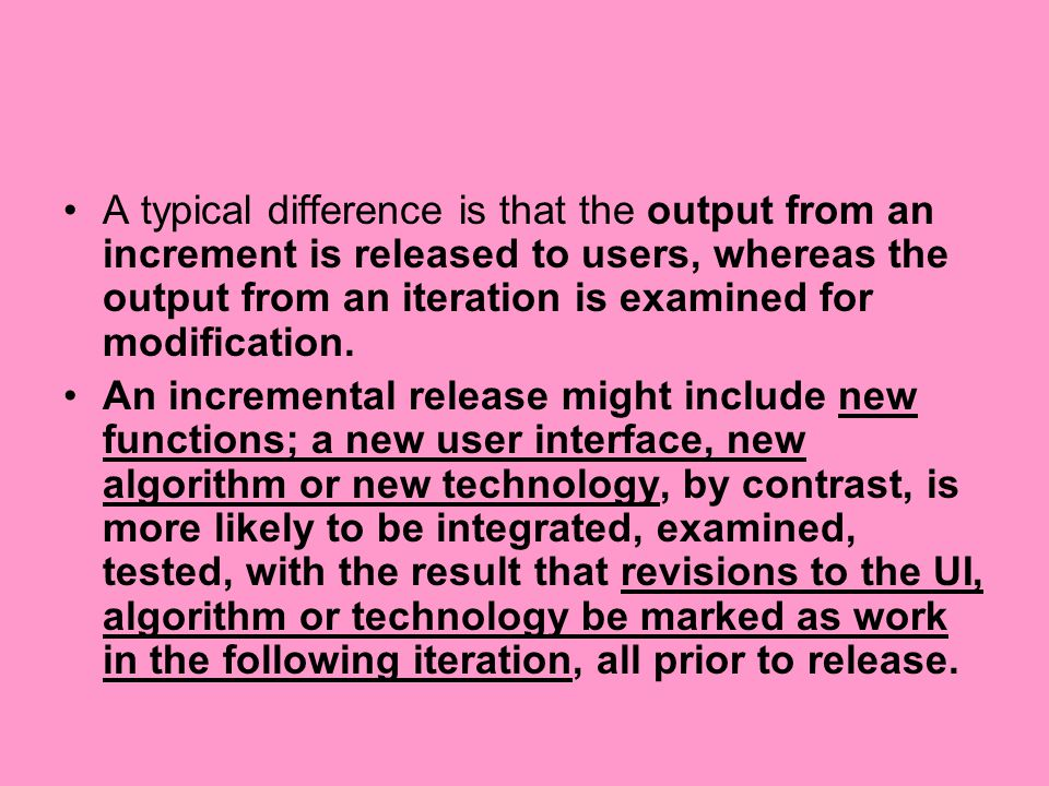 A typical difference is that the output from an increment is released to users, whereas the output from an iteration is examined for modification. An