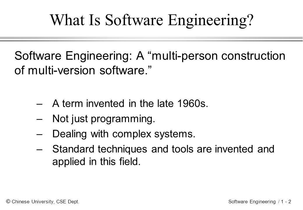 © Chinese University, CSE Dept. Software Engineering / 1 - 2 What Is Software Engineering.