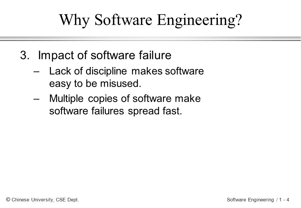 © Chinese University, CSE Dept. Software Engineering / 1 - 4 Why Software Engineering.