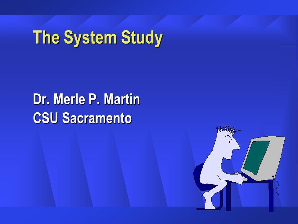 The System Study Dr. Merle P. Martin CSU Sacramento