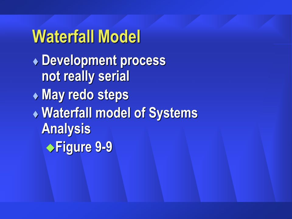 Waterfall Model t Development process not really serial t May redo steps t Waterfall model of Systems Analysis u Figure 9-9