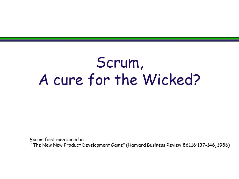 "Scrum, A cure for the Wicked? Scrum first mentioned in ""The New New Product Development Game"" (Harvard Business Review 86116:137-146, 1986)"