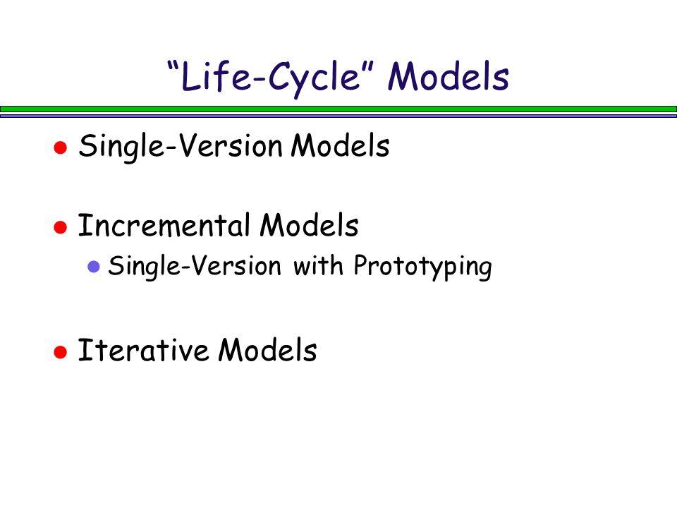 Life-Cycle Models (1) Single-Version Models l Big-Bang Model l Waterfall Model l Waterfall Model with back flow l V model: Integrating testing