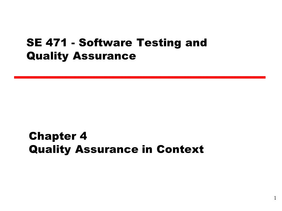 Chapter 4 Quality Assurance in Context SE 471 - Software Testing and Quality Assurance 1