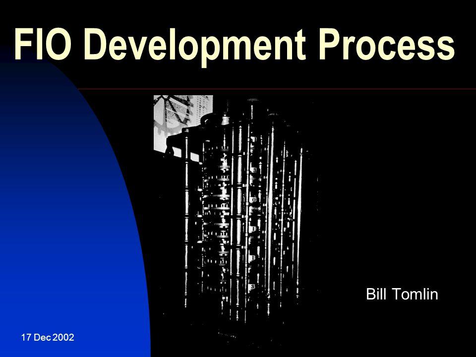 17 Dec 2002 FIO Development Process Bill Tomlin