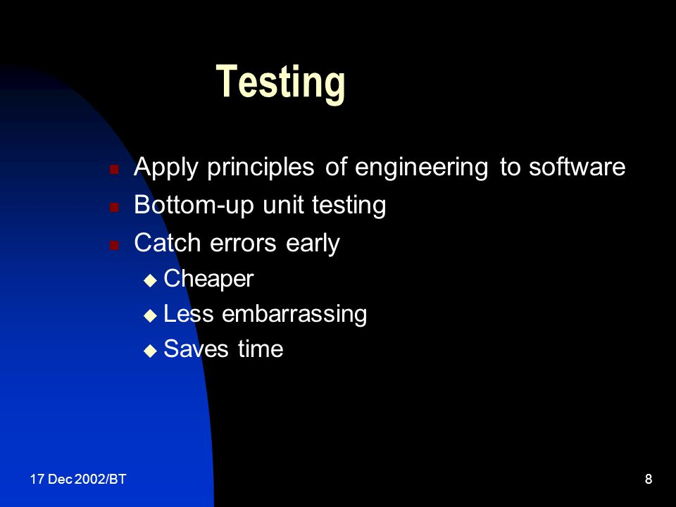 17 Dec 2002/BT19 Waterfall Method Advantages Simple Stability - harder to introduce late changes Testers get early specifications to work from Project planning is easier Disadvantages Risky - no early working releases Inflexible – can't change requirements or design Cannot respond to changing circumstance Testing late and on critical path Projects usually too late and too expensive Communications can break down…