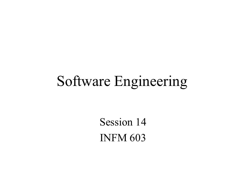 Software Engineering Session 14 INFM 603