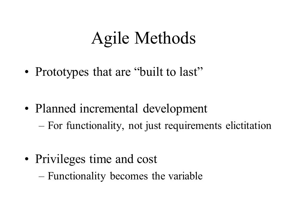 """Agile Methods Prototypes that are """"built to last"""" Planned incremental development –For functionality, not just requirements elictitation Privileges ti"""