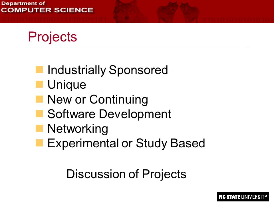 Projects n Industrially Sponsored Unique n New or Continuing n Software Development n Networking n Experimental or Study Based Discussion of Projects