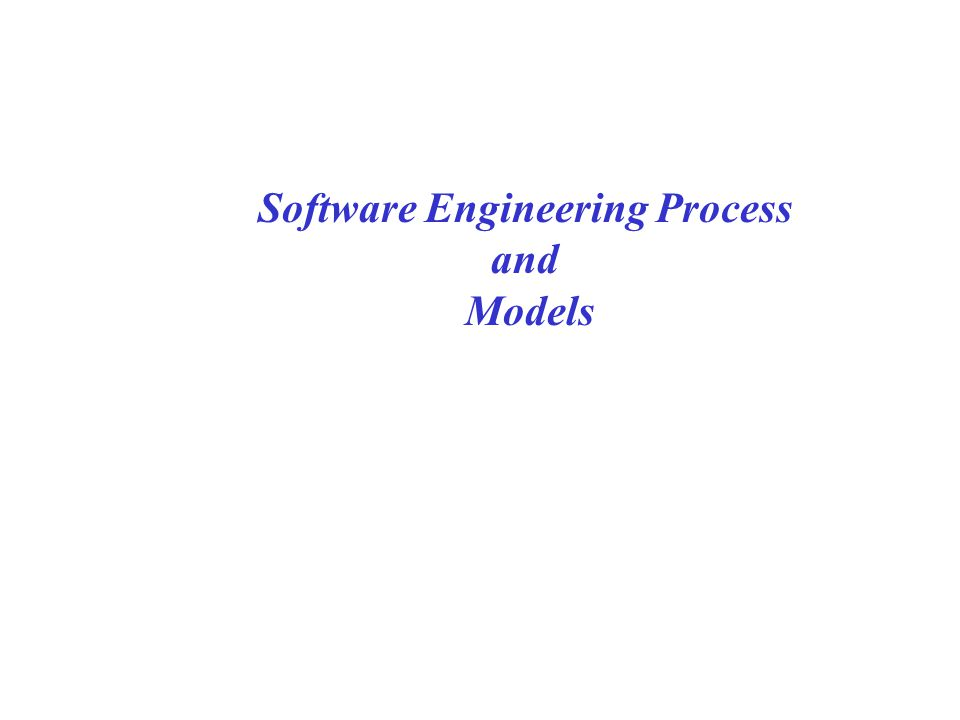 Software Engineering Process and Models