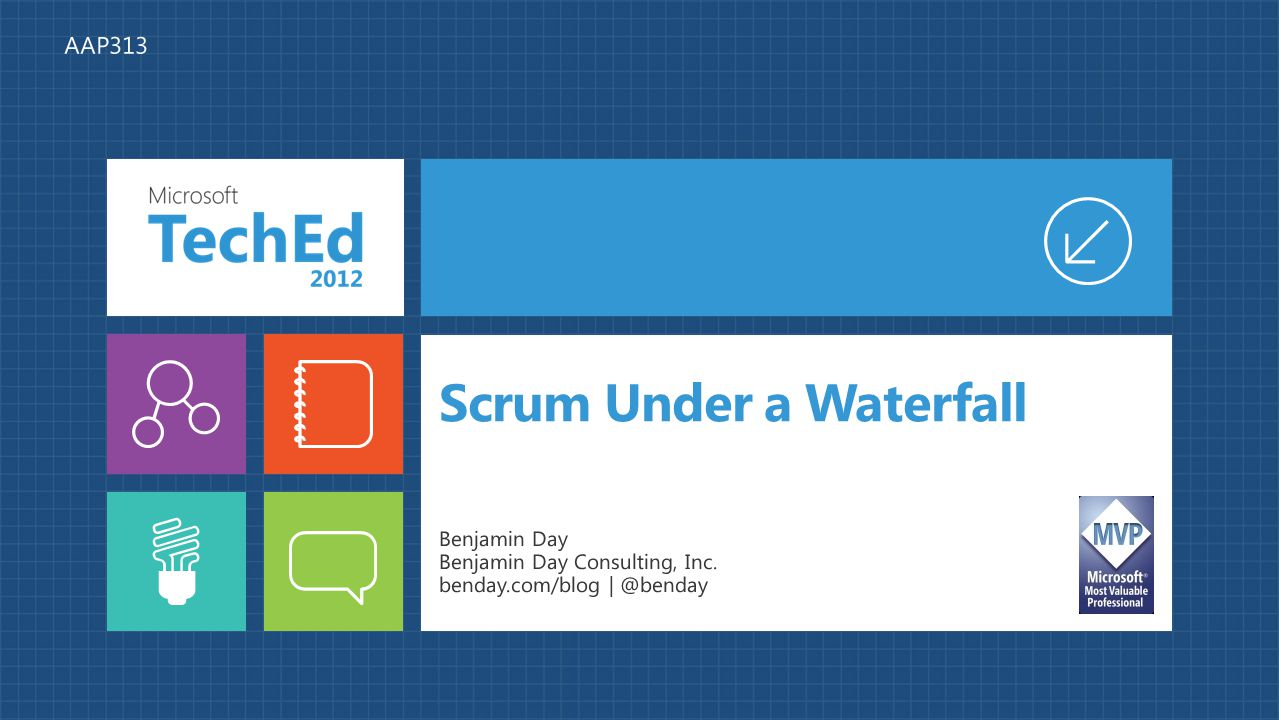Scrum Under a Waterfall Benjamin Day Benjamin Day Consulting, Inc. benday.com/blog | @benday AAP313