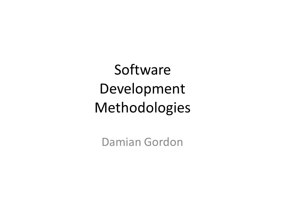 Software Development Methodologies Damian Gordon