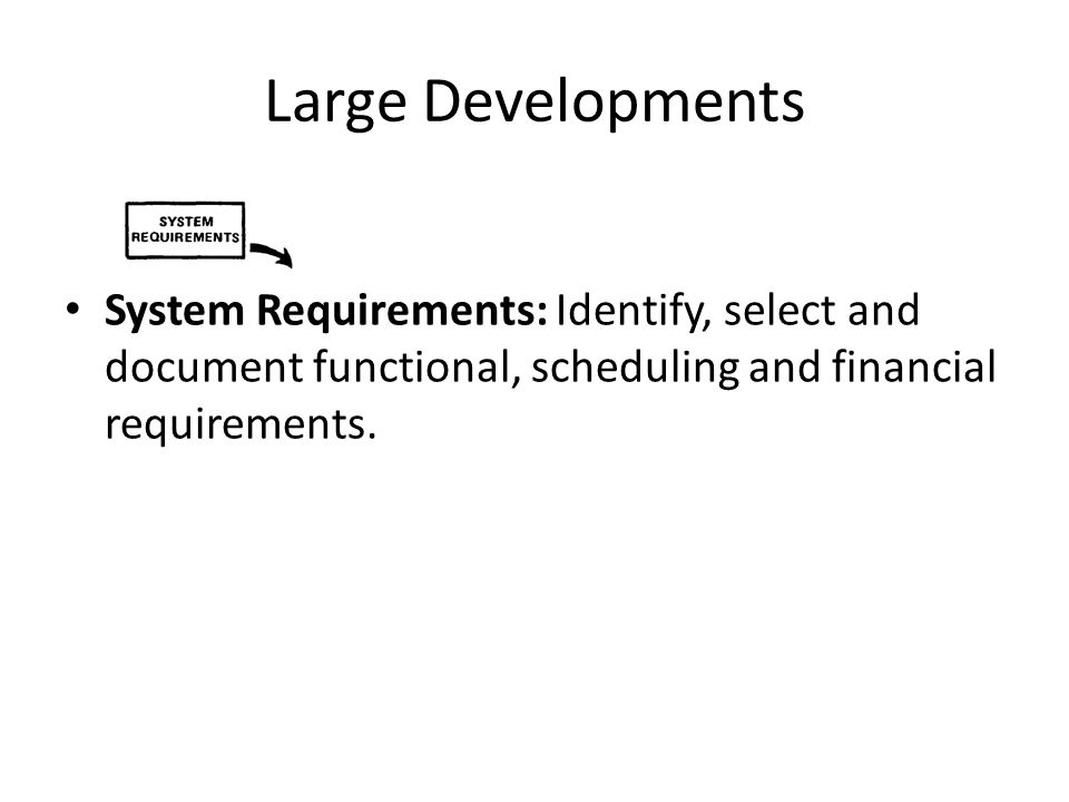 System Requirements: Identify, select and document functional, scheduling and financial requirements.