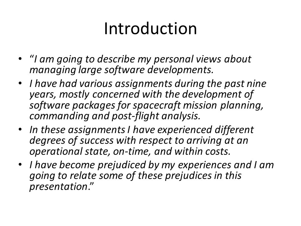 Introduction I am going to describe my personal views about managing large software developments.