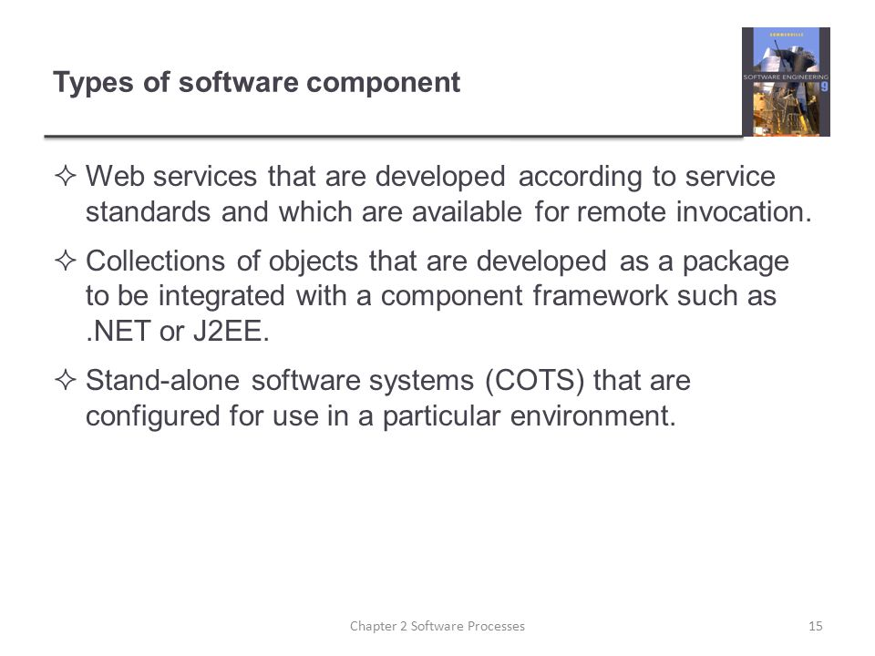 Types of software component  Web services that are developed according to service standards and which are available for remote invocation.  Collecti