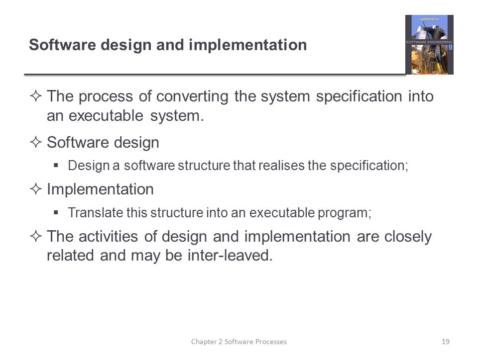 Software design and implementation  The process of converting the system specification into an executable system.  Software design  Design a softwa