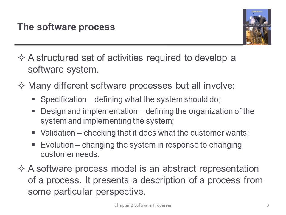 The software process  A structured set of activities required to develop a software system.  Many different software processes but all involve:  Sp