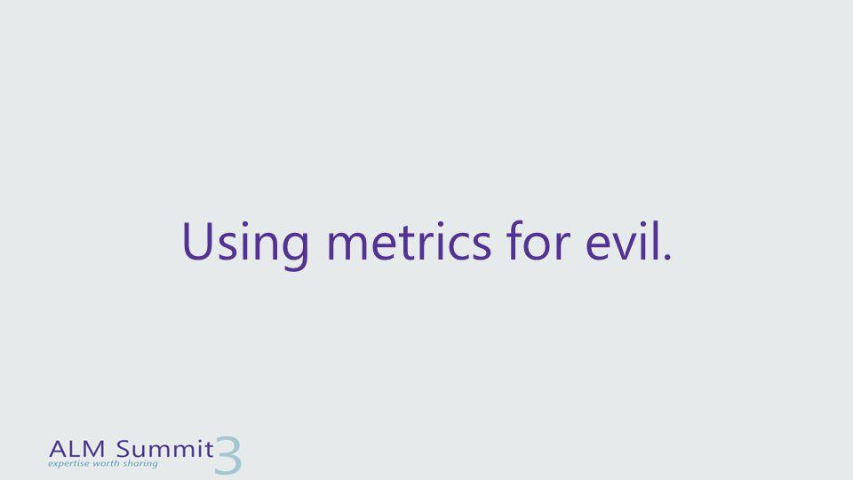 Using metrics for evil.