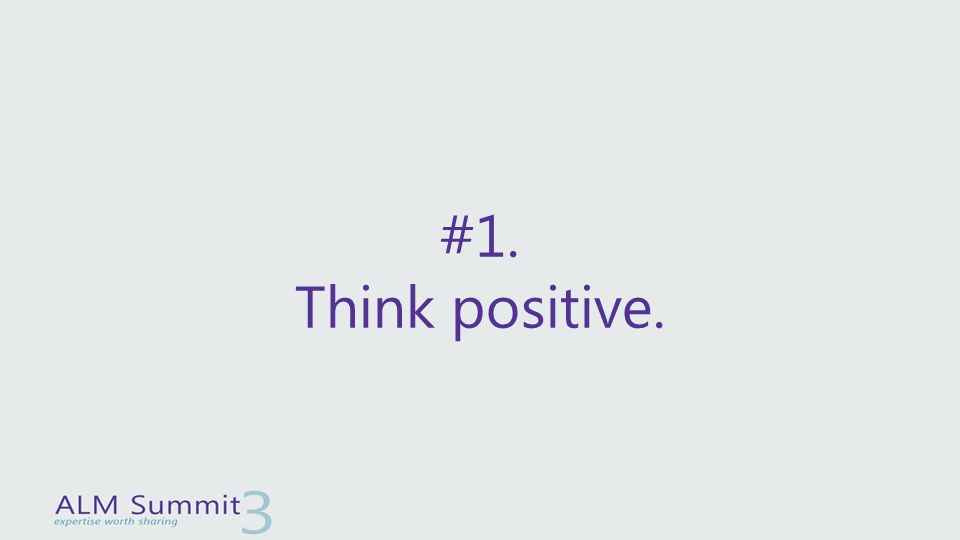 #1. Think positive.