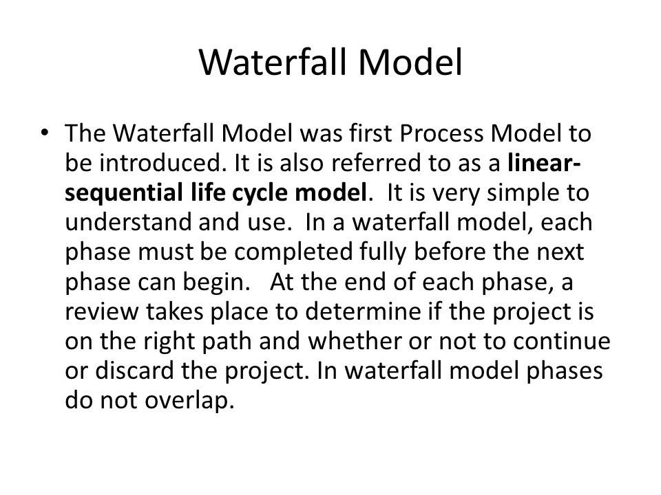 Waterfall Model The Waterfall Model was first Process Model to be introduced.