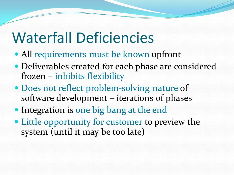 When to use the Waterfall Model Requirements are very well known When it is possible to produce a stable design E.g.